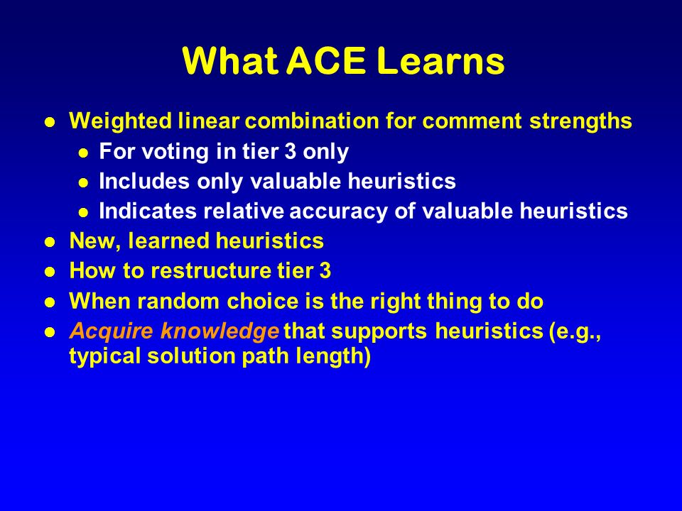 What ACE Learns l Weighted linear combination for comment strengths l For voting in tier 3 only l Includes only valuable heuristics l Indicates relati