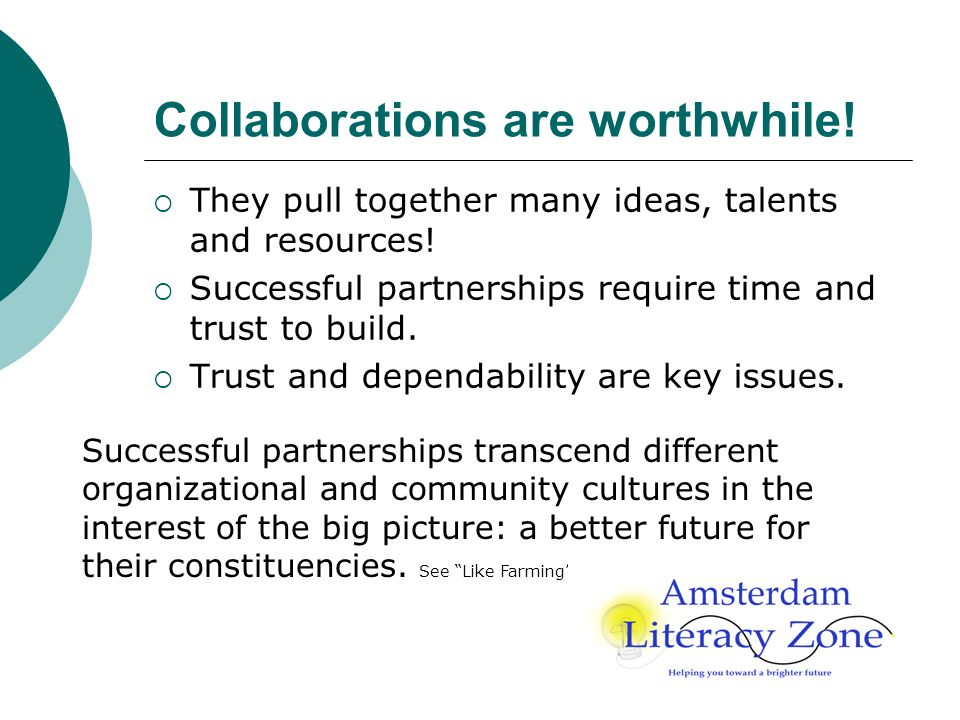 Collaborations are worthwhile. They pull together many ideas, talents and resources.