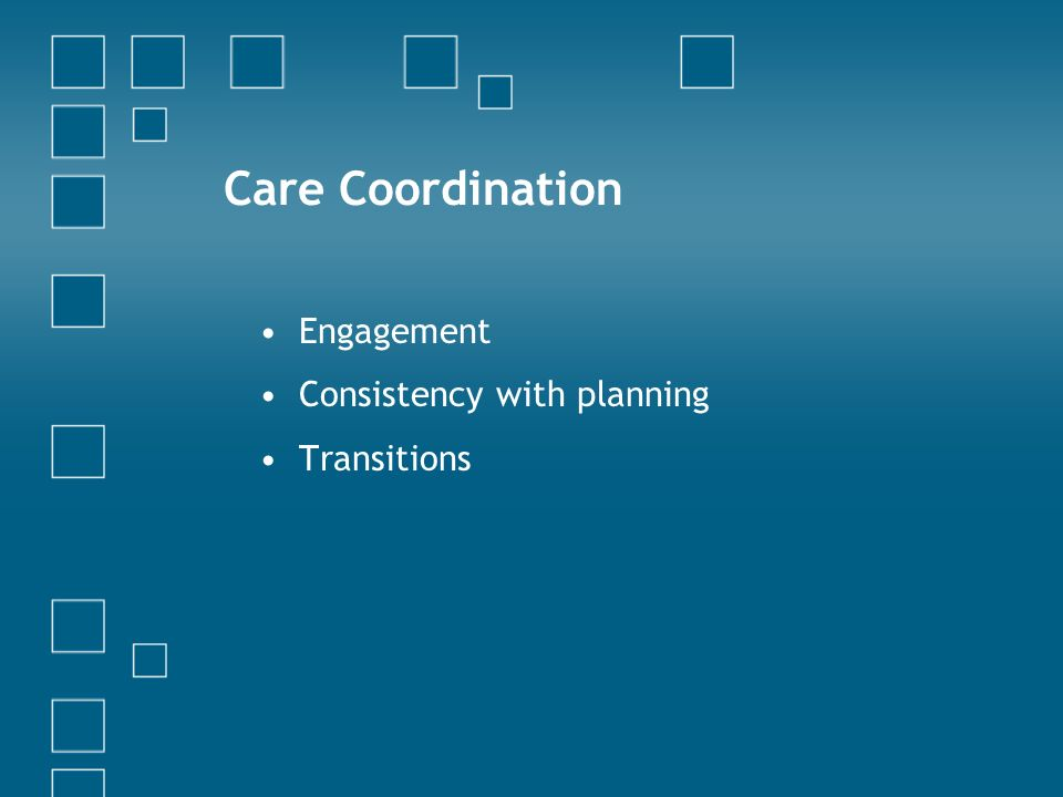 Care Coordination Engagement Consistency with planning Transitions