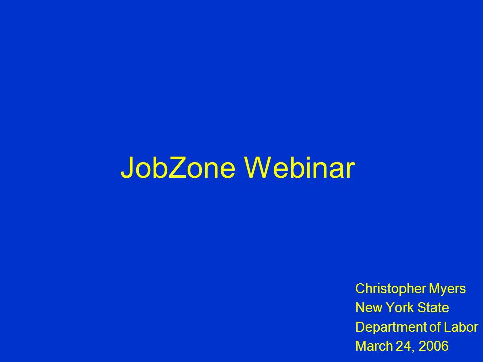 JobZone Webinar Christopher Myers New York State Department of Labor March 24, 2006