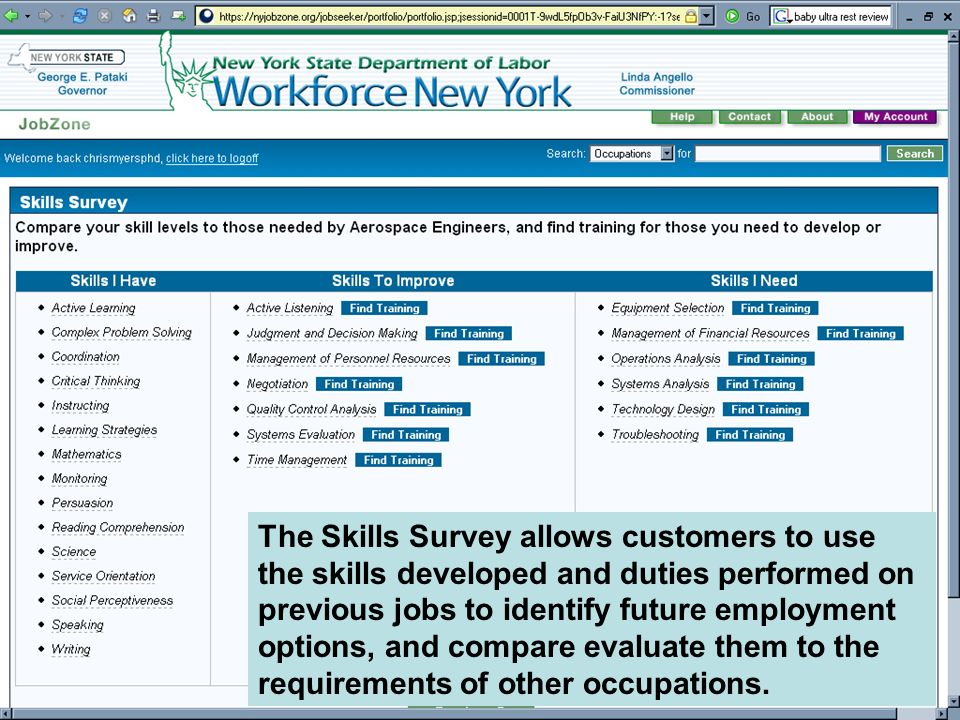 The Skills Survey allows customers to use the skills developed and duties performed on previous jobs to identify future employment options, and compare evaluate them to the requirements of other occupations.