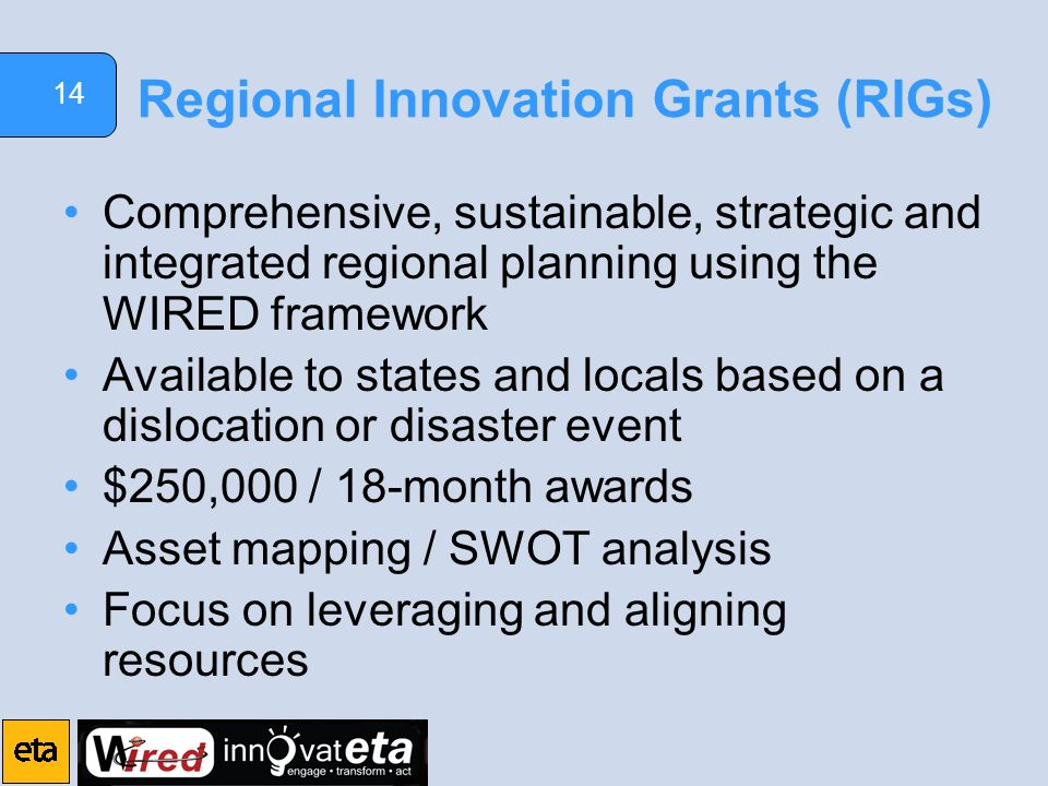 14 Regional Innovation Grants (RIGs) Comprehensive, sustainable, strategic and integrated regional planning using the WIRED framework Available to sta
