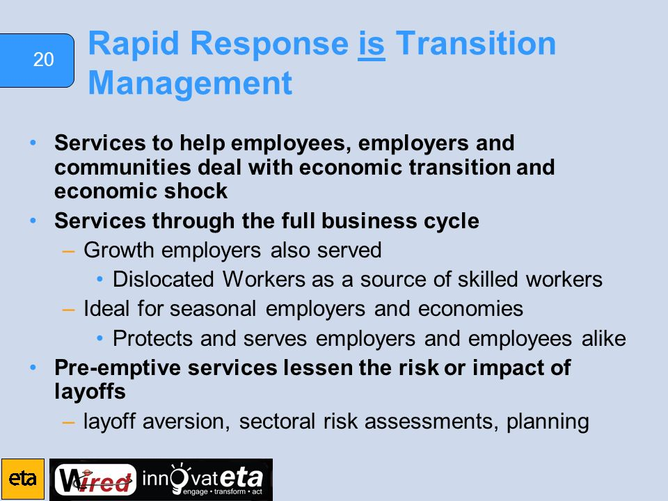 20 Rapid Response is Transition Management Services to help employees, employers and communities deal with economic transition and economic shock Serv