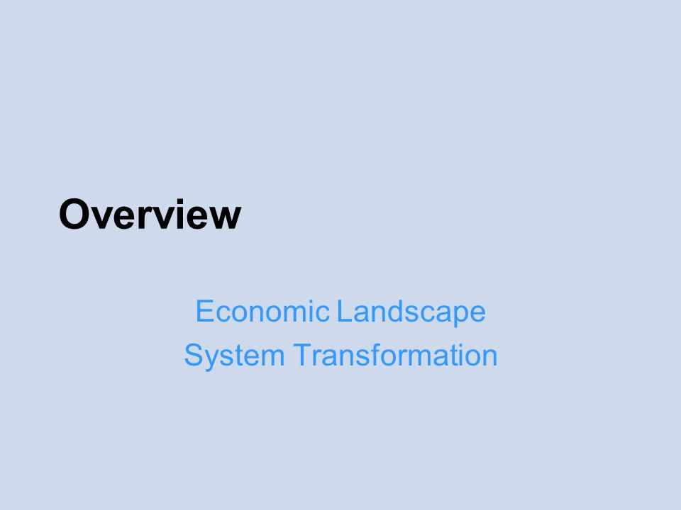 Overview Economic Landscape System Transformation