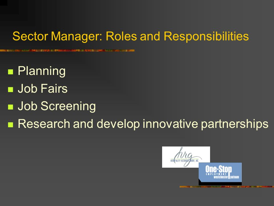 Sector Manager: Roles and Responsibilities Planning Job Fairs Job Screening Research and develop innovative partnerships