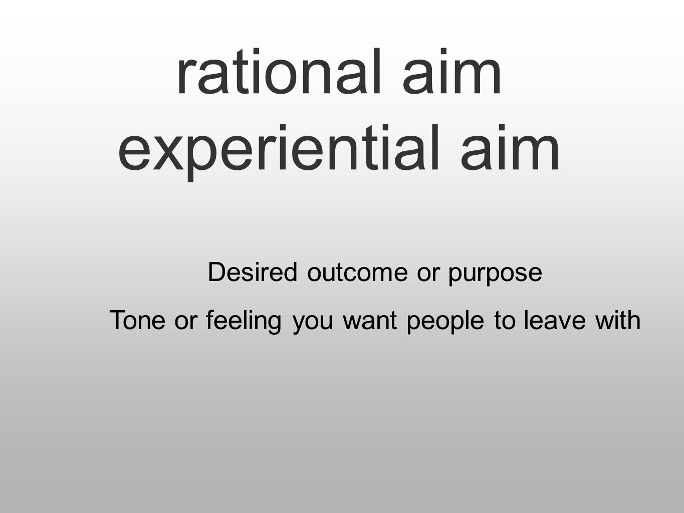 rational aim experiential aim Desired outcome or purpose Tone or feeling you want people to leave with