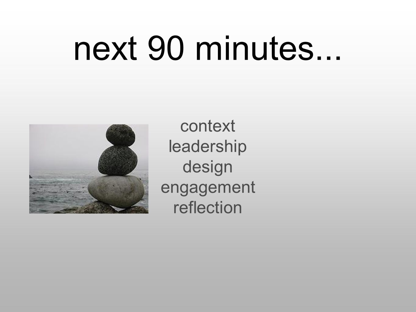 next 90 minutes... context leadership design engagement reflection