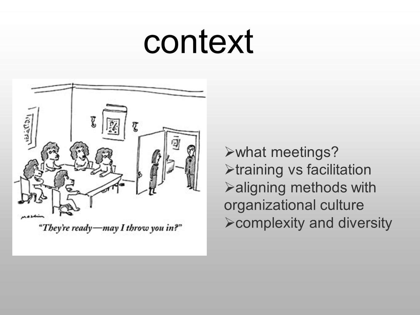 context what meetings? training vs facilitation aligning methods with organizational culture complexity and diversity