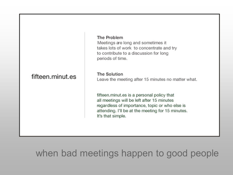 when bad meetings happen to good people