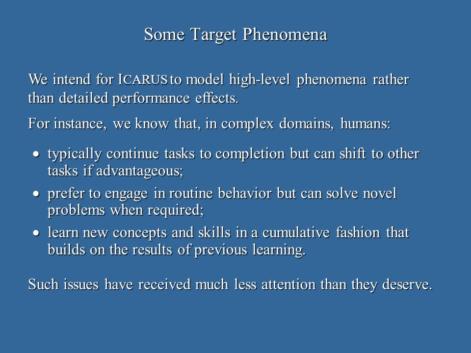 Some Target Phenomena typically continue tasks to completion but can shift to other tasks if advantageous; typically continue tasks to completion but can shift to other tasks if advantageous; prefer to engage in routine behavior but can solve novel problems when required; prefer to engage in routine behavior but can solve novel problems when required; learn new concepts and skills in a cumulative fashion that builds on the results of previous learning.