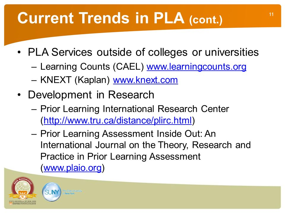 11 Current Trends in PLA (cont.) PLA Services outside of colleges or universities –Learning Counts (CAEL) www.learningcounts.orgwww.learningcounts.org