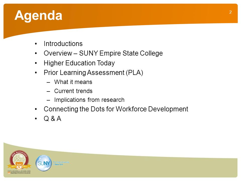 2 Agenda Introductions Overview – SUNY Empire State College Higher Education Today Prior Learning Assessment (PLA) –What it means –Current trends –Imp