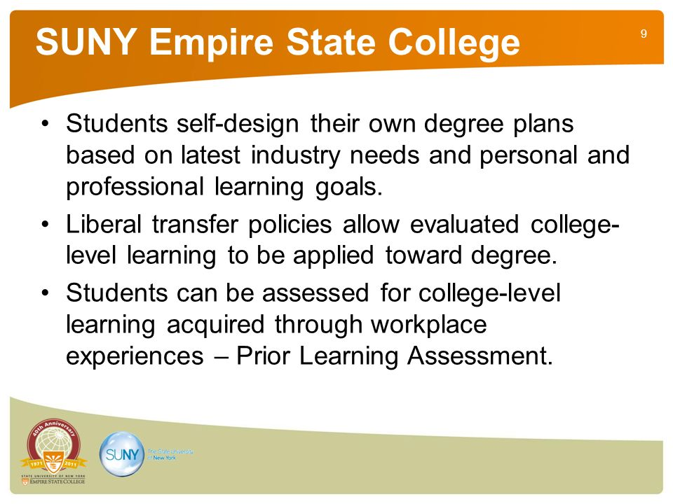 9 SUNY Empire State College Students self-design their own degree plans based on latest industry needs and personal and professional learning goals. L