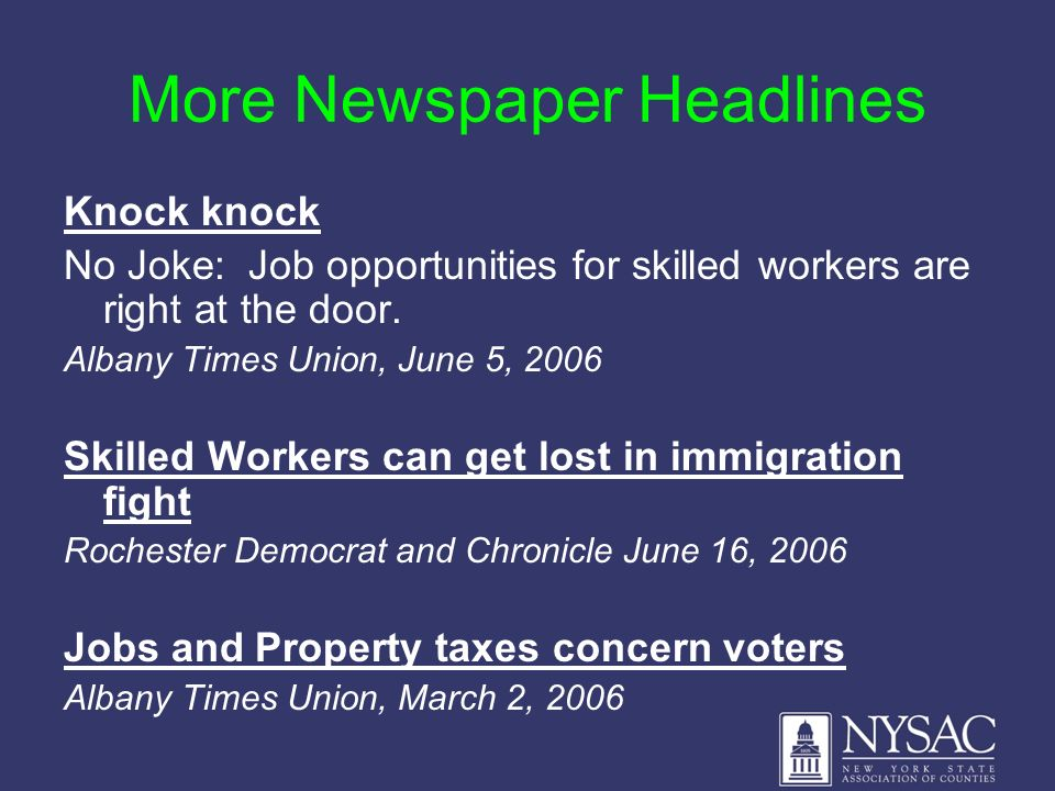 More Newspaper Headlines Knock knock No Joke: Job opportunities for skilled workers are right at the door. Albany Times Union, June 5, 2006 Skilled Wo