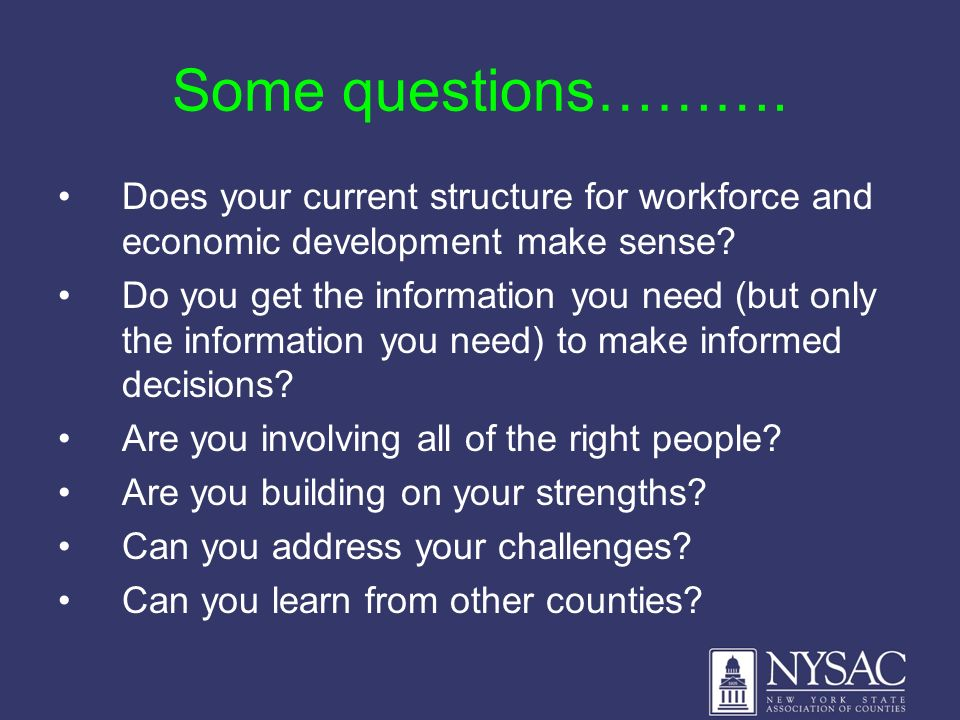 Some questions………. Does your current structure for workforce and economic development make sense.