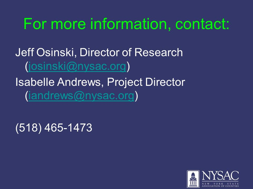 For more information, contact: Jeff Osinski, Director of Research (josinski@nysac.org)josinski@nysac.org Isabelle Andrews, Project Director (iandrews@nysac.org)iandrews@nysac.org (518) 465-1473