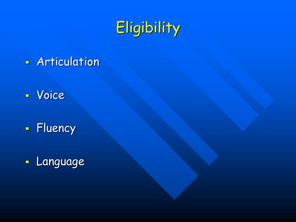 Eligibility Articulation Articulation Voice Voice Fluency Fluency Language Language