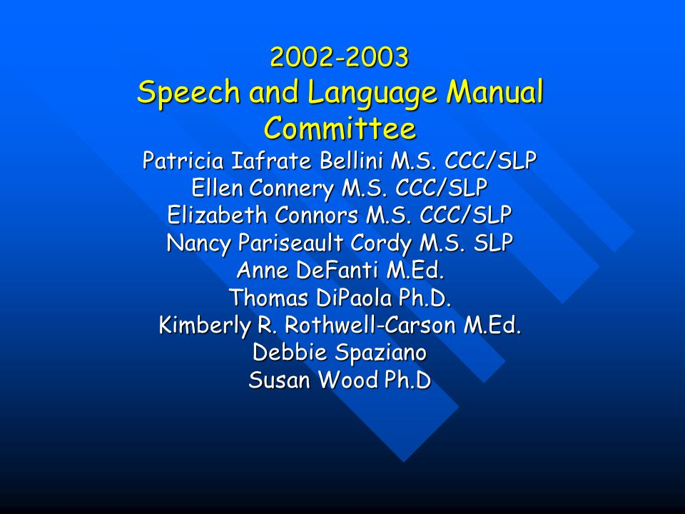 Speech and Language Manual Committee Patricia Iafrate Bellini M.S.