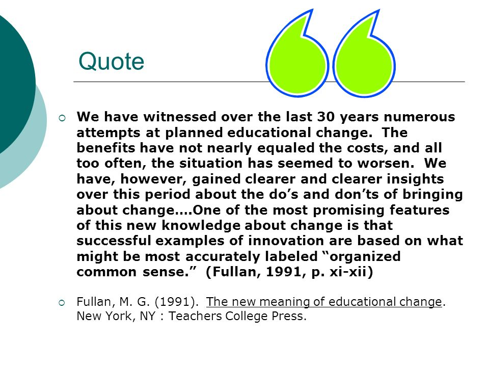 Quote We have witnessed over the last 30 years numerous attempts at planned educational change. The benefits have not nearly equaled the costs, and al