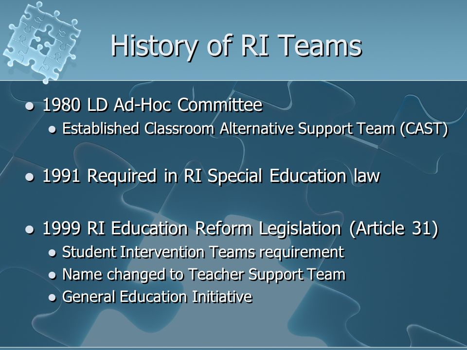 Current RI Legislation The District Strategic Plan shall:.........(7) include establishment of student intervention teams to address the instructional needs of diverse learners, include high standards of student behavior designed to create an orderly educational environment with due regard for the rights of students............