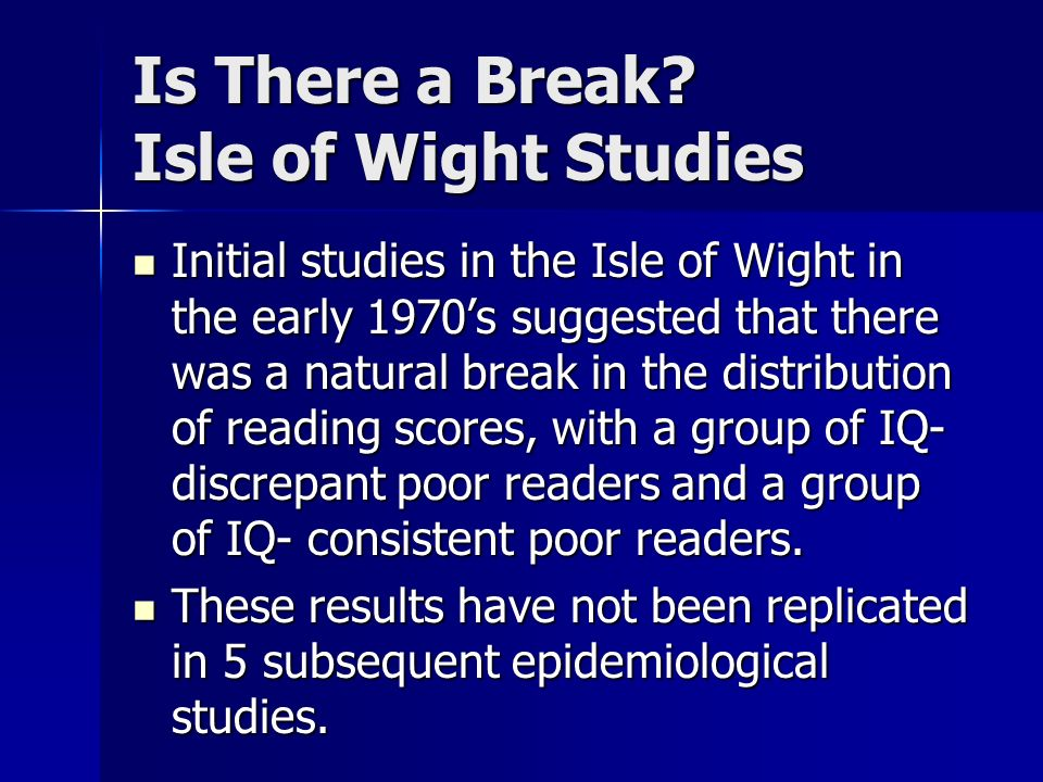 Is There a Break? Isle of Wight Studies Initial studies in the Isle of Wight in the early 1970s suggested that there was a natural break in the distri