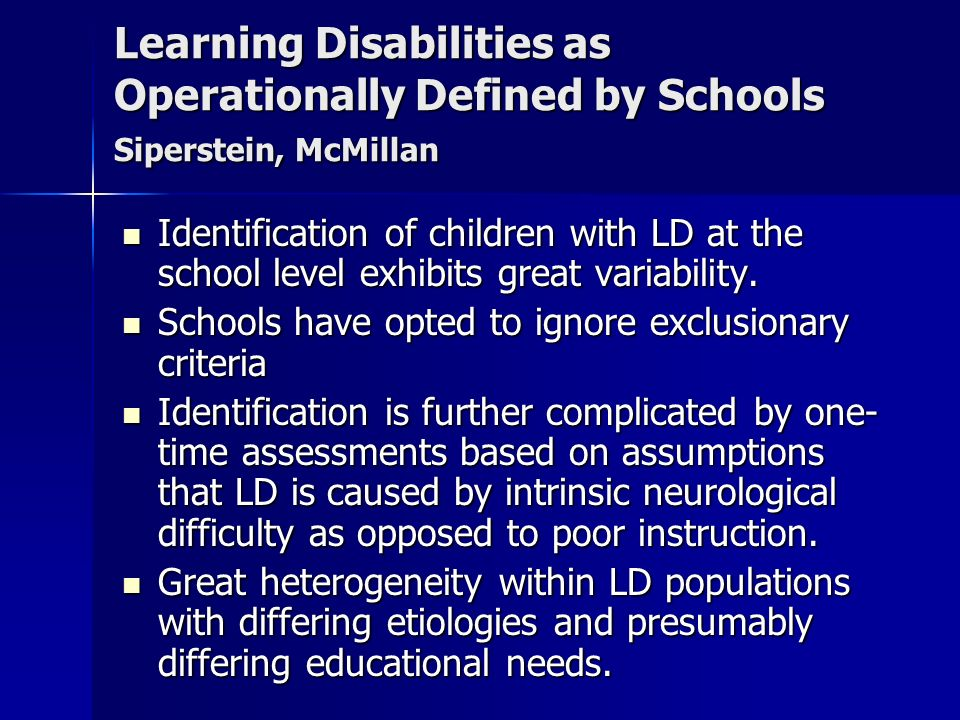 Learning Disabilities as Operationally Defined by Schools Siperstein, McMillan Identification of children with LD at the school level exhibits great v