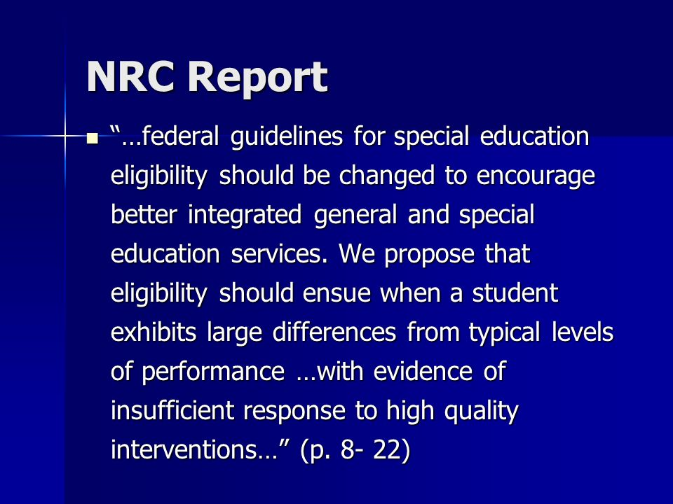 NRC Report …federal guidelines for special education eligibility should be changed to encourage better integrated general and special education servic