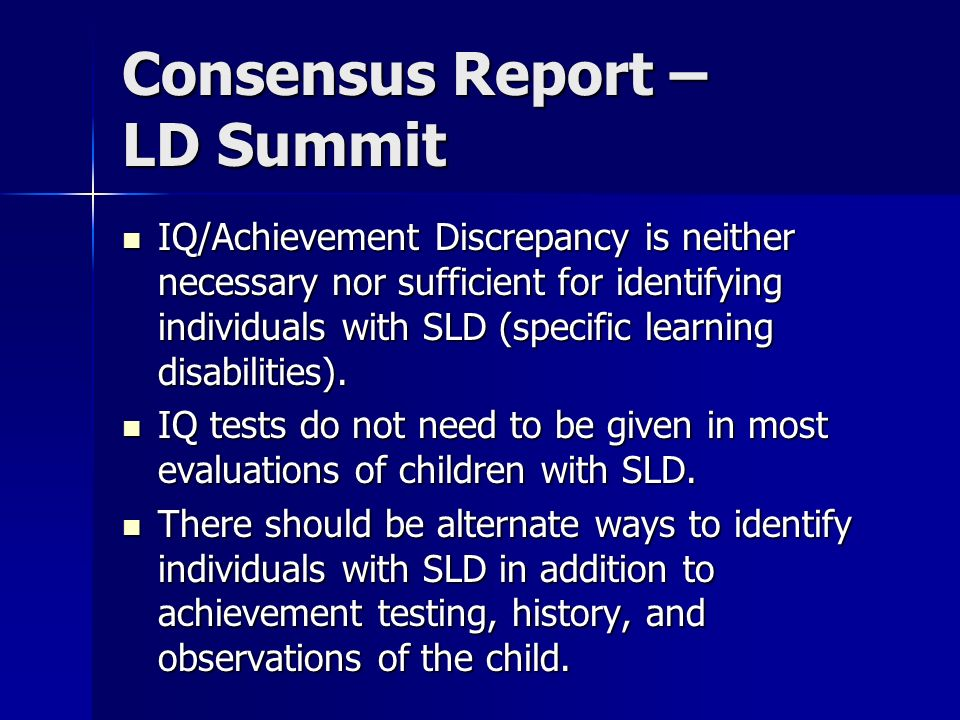 Consensus Report – LD Summit IQ/Achievement Discrepancy is neither necessary nor sufficient for identifying individuals with SLD (specific learning di
