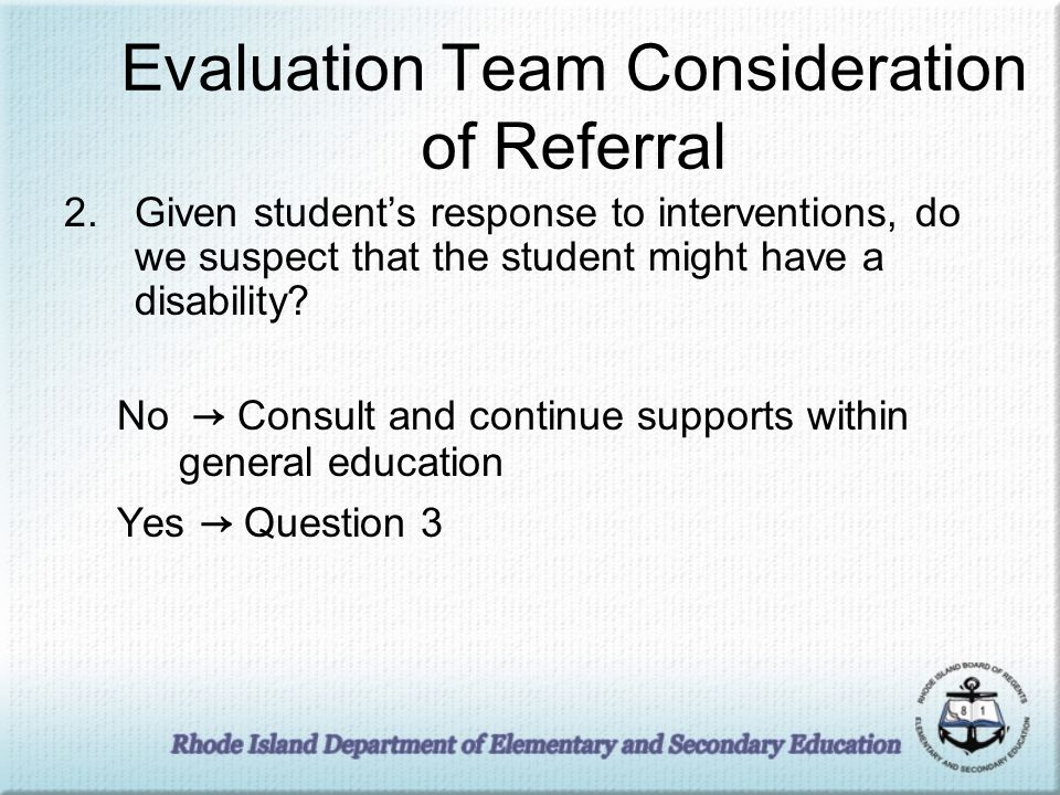 Evaluation Team Consideration of Referral 2.Given students response to interventions, do we suspect that the student might have a disability.