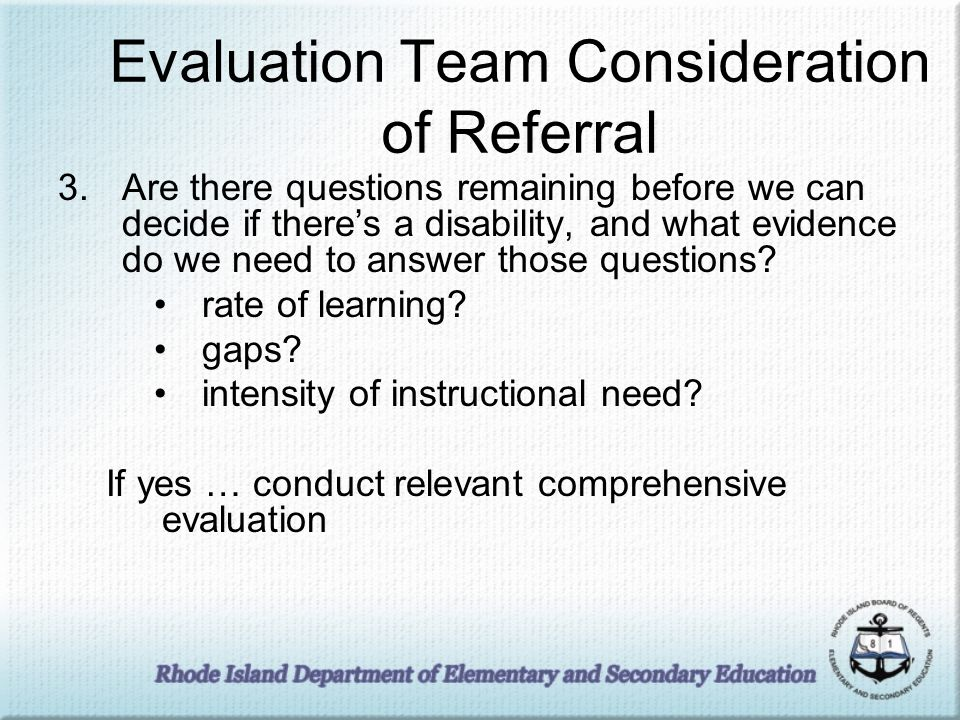 Evaluation Team Consideration of Referral 3.Are there questions remaining before we can decide if theres a disability, and what evidence do we need to answer those questions.