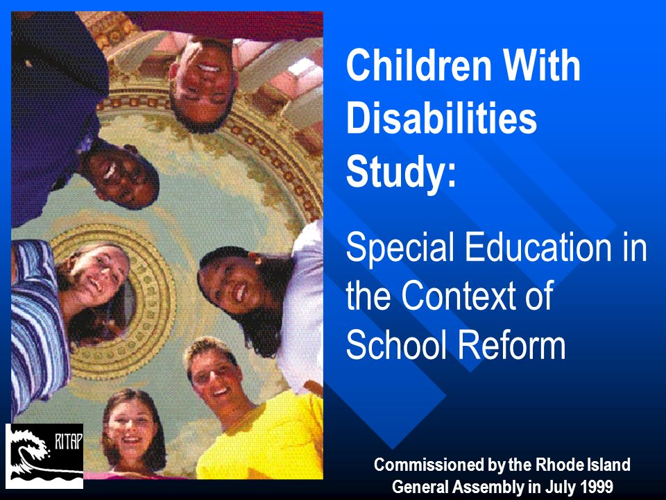 Rhode Islands Proud History Responsive to the educational needs of all students including those with disabilities: 1952 - State legislation requiring special education 1952 - State legislation requiring special education 1963 - General Assembly establishes 1 st commission to study needs of students with disabilities 1963 - General Assembly establishes 1 st commission to study needs of students with disabilities 1963 - One of the 1 st states to adopt special education regulations 1963 - One of the 1 st states to adopt special education regulations 1975 – IDEA enacted by federal government 1975 – IDEA enacted by federal government 1994 – ALL KIDS Agenda 1994 – ALL KIDS Agenda 1996 – Comprehensive Education Strategy 1996 – Comprehensive Education Strategy 1997 – Article 31 & School Improvement 1997 – Article 31 & School Improvement 1998 – Article 31 R & School Accountability 1998 – Article 31 R & School Accountability