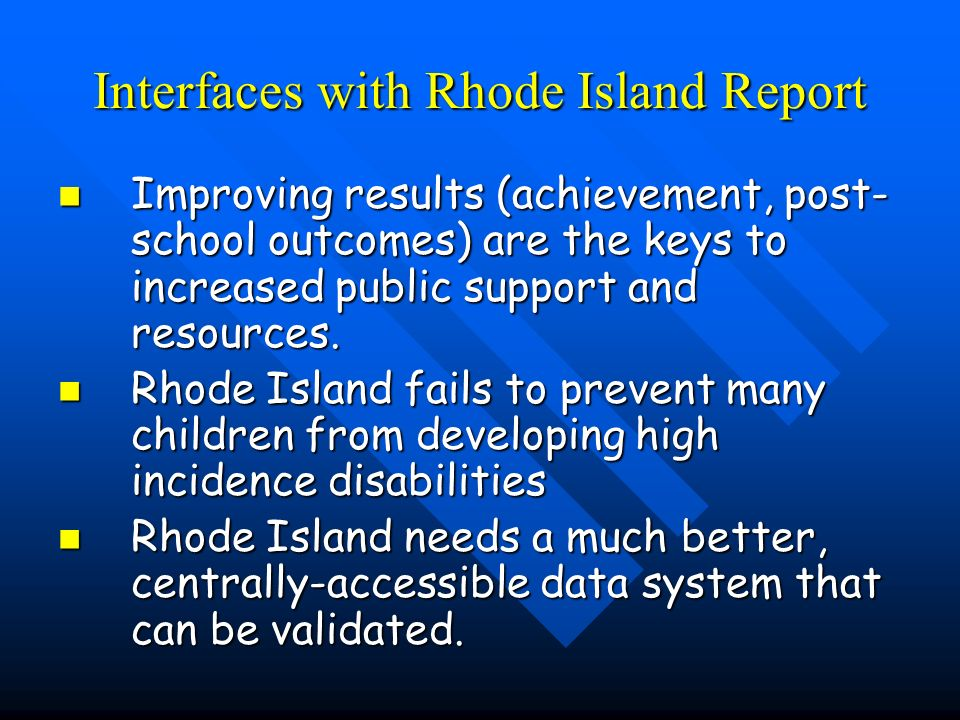 Interfaces with Rhode Island Report Improving results (achievement, post- school outcomes) are the keys to increased public support and resources.