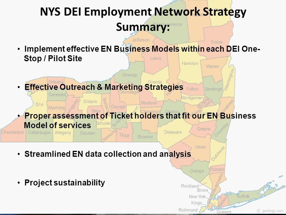 NYS DEI Employment Network Strategy Summary: Implement effective EN Business Models within each DEI One- Stop / Pilot Site Effective Outreach & Market