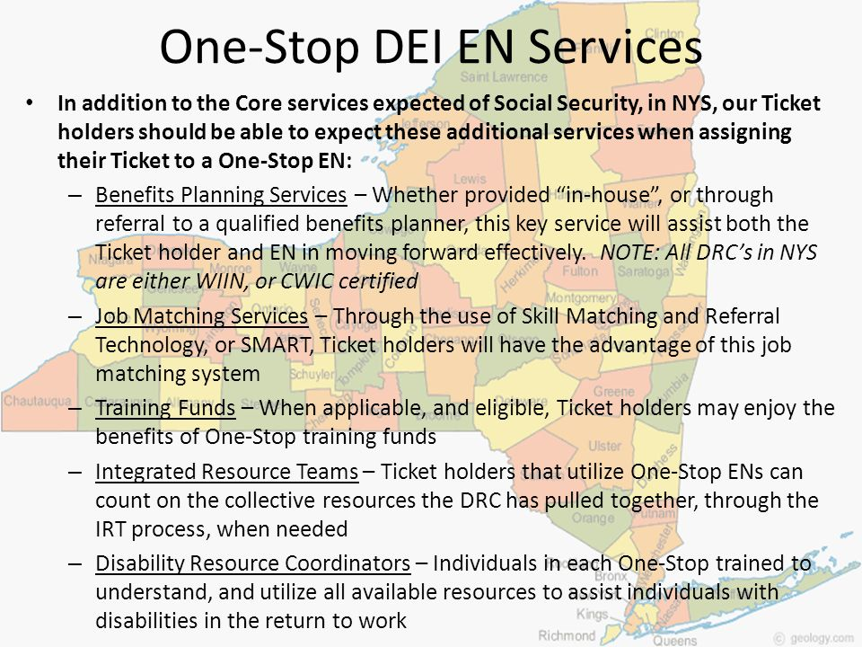 One-Stop DEI EN Services In addition to the Core services expected of Social Security, in NYS, our Ticket holders should be able to expect these addit