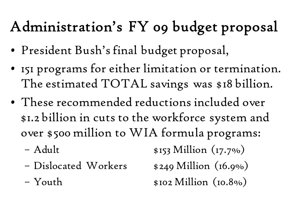 Administrations FY 09 budget proposal President Bushs final budget proposal, 151 programs for either limitation or termination.