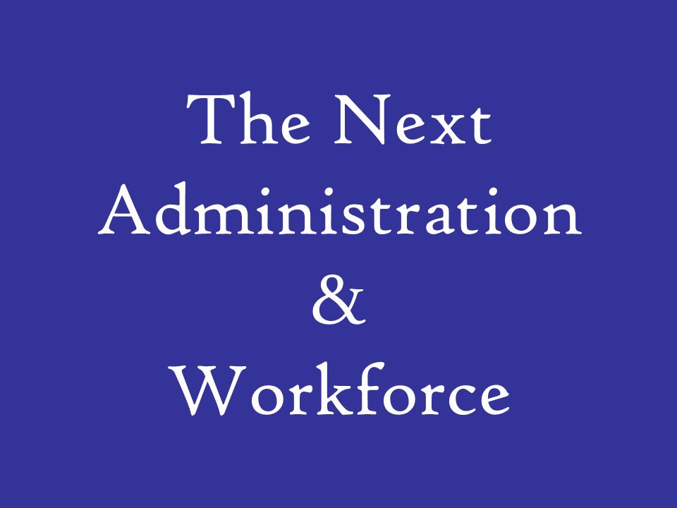 The Next Administration & Workforce