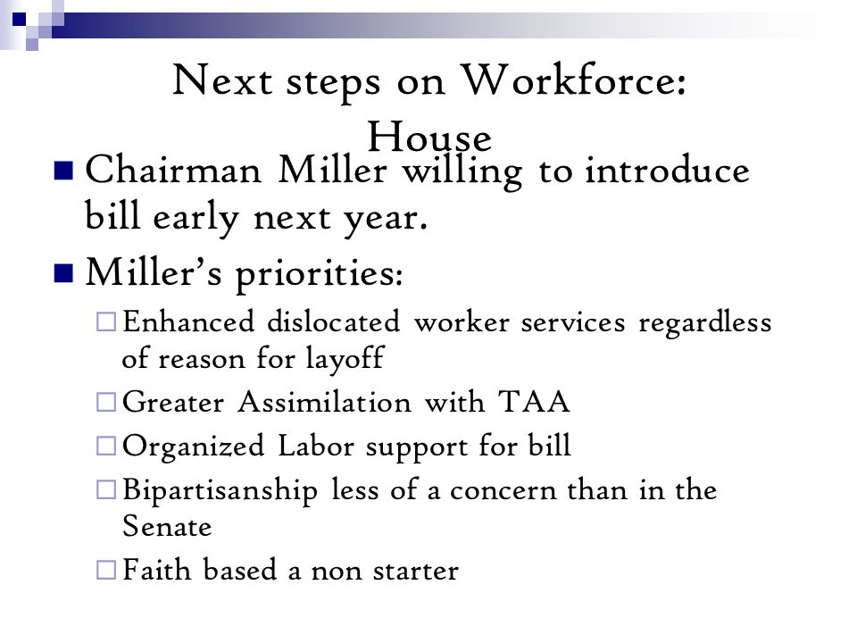 Next steps on Workforce: House Chairman Miller willing to introduce bill early next year.