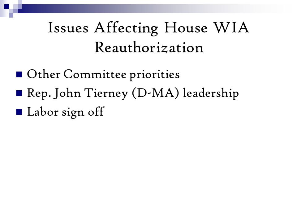 Issues Affecting House WIA Reauthorization Other Committee priorities Rep.