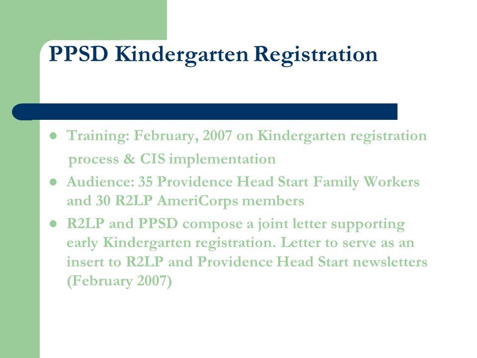 PPSD Kindergarten Registration Training: February, 2007 on Kindergarten registration process & CIS implementation Audience: 35 Providence Head Start F