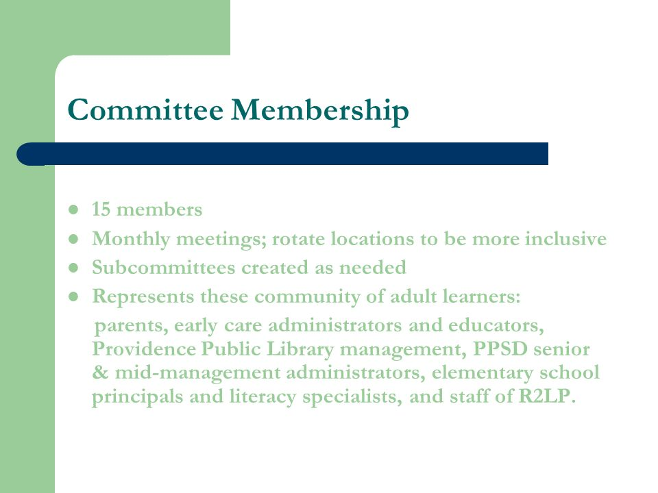 Committee Membership 15 members Monthly meetings; rotate locations to be more inclusive Subcommittees created as needed Represents these community of