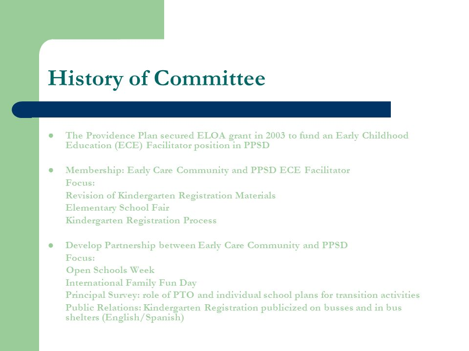History of Committee The Providence Plan secured ELOA grant in 2003 to fund an Early Childhood Education (ECE) Facilitator position in PPSD Membership