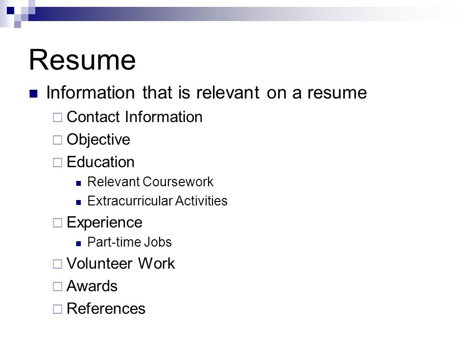 Resume Information that is relevant on a resume Contact Information Objective Education Relevant Coursework Extracurricular Activities Experience Part