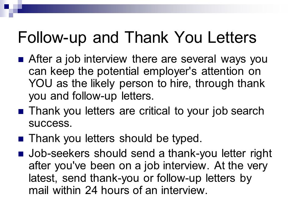 Follow-up and Thank You Letters After a job interview there are several ways you can keep the potential employer's attention on YOU as the likely pers