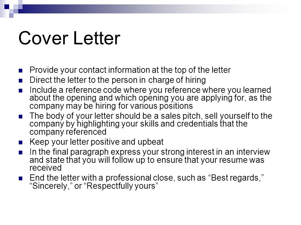 Cover Letter Provide your contact information at the top of the letter Direct the letter to the person in charge of hiring Include a reference code wh