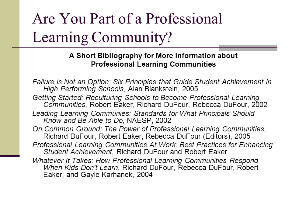 Are You Part of a Professional Learning Community? A Short Bibliography for More Information about Professional Learning Communities Failure is Not an