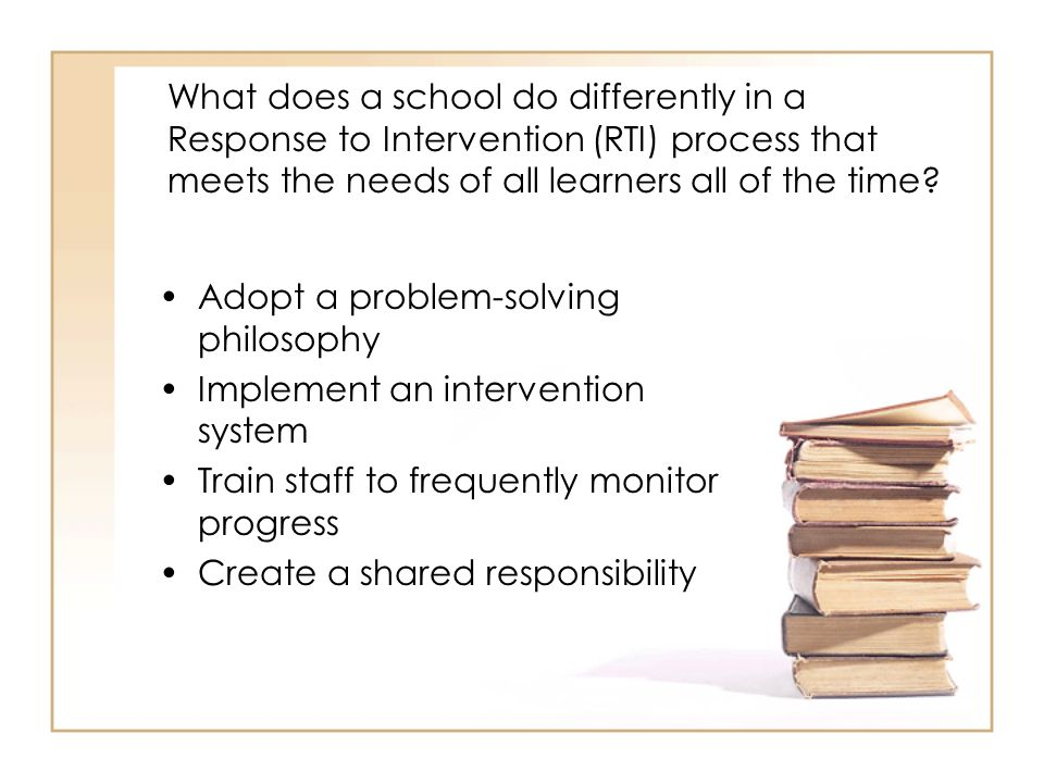 What does a school do differently in a Response to Intervention (RTI) process that meets the needs of all learners all of the time.
