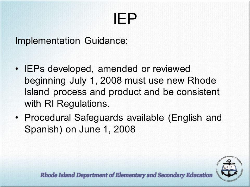 IEP Implementation Guidance: IEPs developed, amended or reviewed beginning July 1, 2008 must use new Rhode Island process and product and be consistent with RI Regulations.