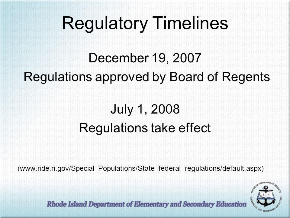 Regulatory Timelines December 19, 2007 Regulations approved by Board of Regents July 1, 2008 Regulations take effect (www.ride.ri.gov/Special_Populati