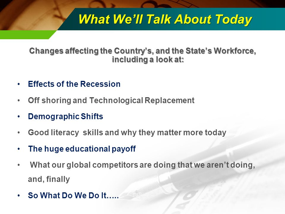 What Well Talk About Today Changes affecting the Countrys, and the States Workforce, including a look at: Effects of the Recession Off shoring and Tec
