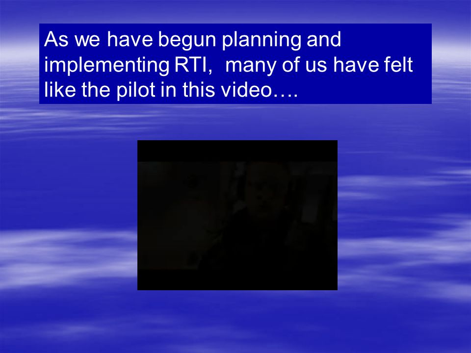 As we have begun planning and implementing RTI, many of us have felt like the pilot in this video….